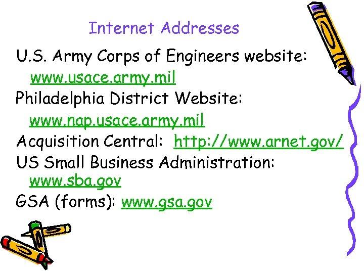 Internet Addresses U. S. Army Corps of Engineers website: www. usace. army. mil Philadelphia