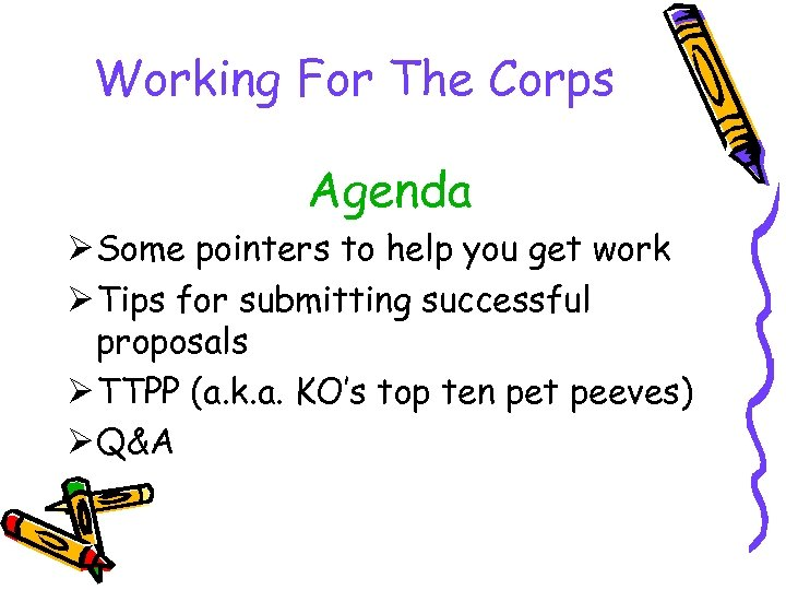 Working For The Corps Agenda Ø Some pointers to help you get work Ø