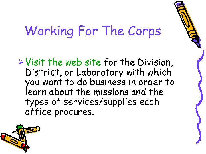 Working For The Corps Ø Visit the web site for the Division, District, or