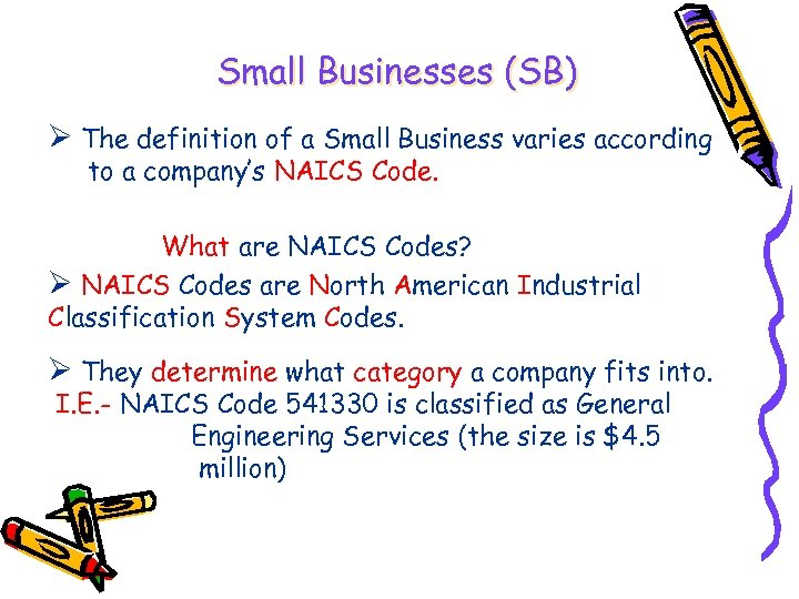 Small Businesses (SB) Ø The definition of a Small Business varies according to a