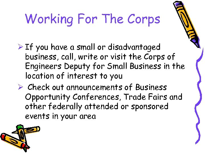 Working For The Corps Ø If you have a small or disadvantaged business, call,