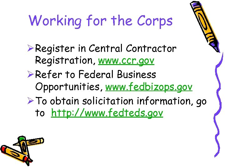 Working for the Corps Ø Register in Central Contractor Registration, www. ccr. gov Ø