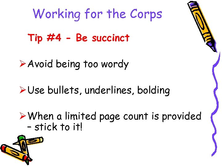 Working for the Corps Tip #4 - Be succinct Ø Avoid being too wordy