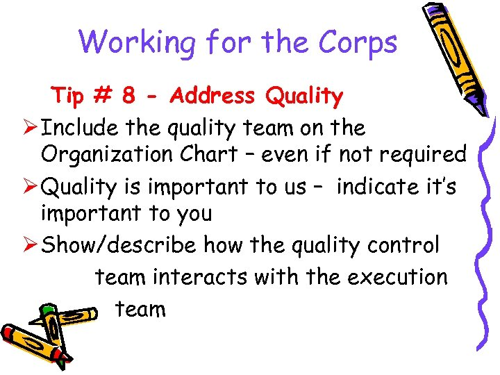Working for the Corps Tip # 8 - Address Quality Ø Include the quality