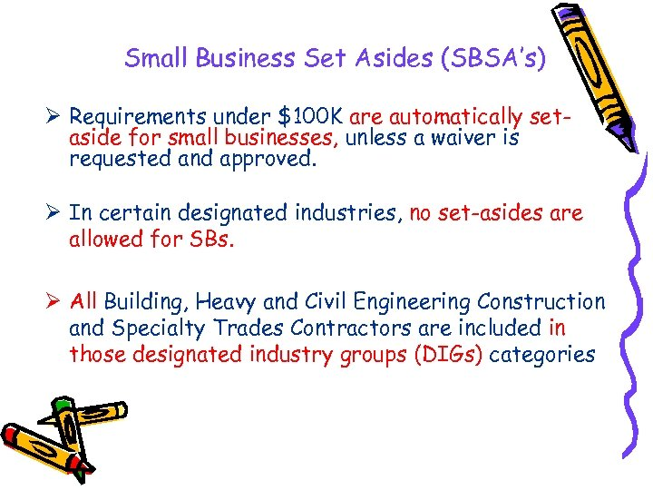 Small Business Set Asides (SBSA's) Ø Requirements under $100 K are automatically setaside for