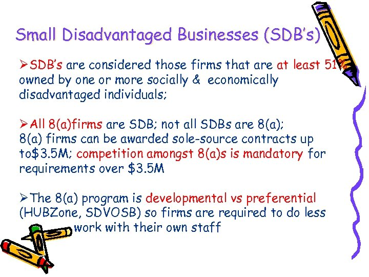 Small Disadvantaged Businesses (SDB's) ØSDB's are considered those firms that are at least 51%