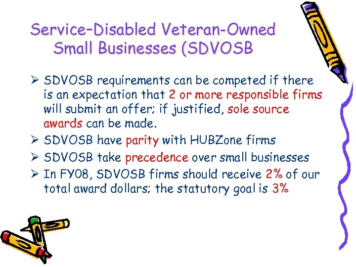 Service–Disabled Veteran-Owned Small Businesses (SDVOSB Ø SDVOSB requirements can be competed if there is