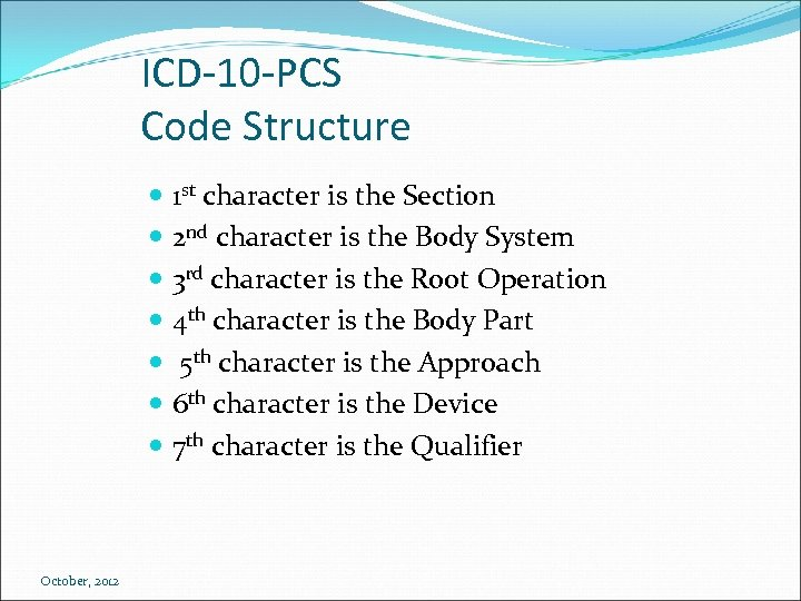 ICD-10 -PCS Code Structure 1 st character is the Section 2 nd character is