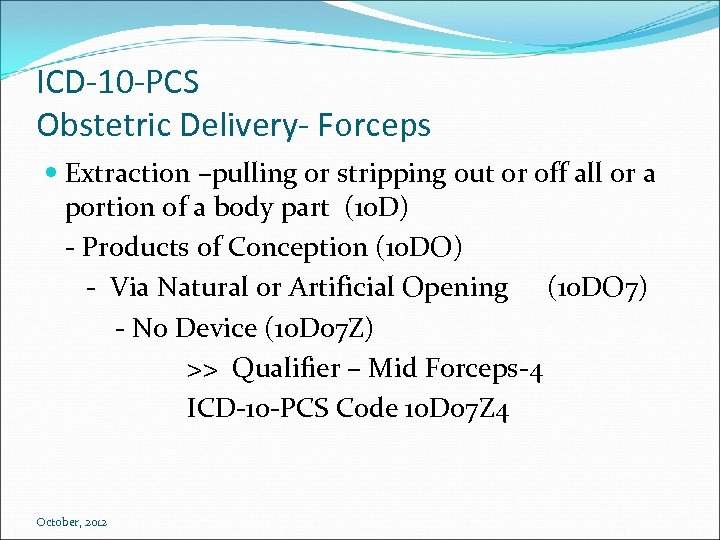 ICD-10 -PCS Obstetric Delivery- Forceps Extraction –pulling or stripping out or off all or