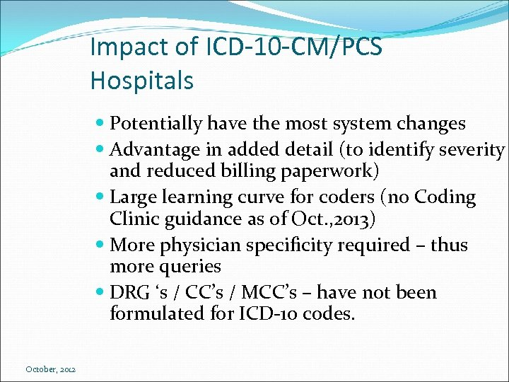 Impact of ICD-10 -CM/PCS Hospitals Potentially have the most system changes Advantage in added