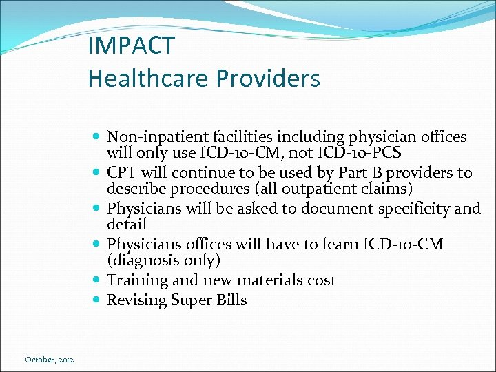 IMPACT Healthcare Providers Non-inpatient facilities including physician offices will only use ICD-10 -CM, not