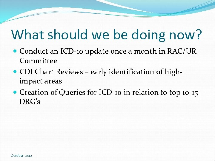 What should we be doing now? Conduct an ICD-10 update once a month in