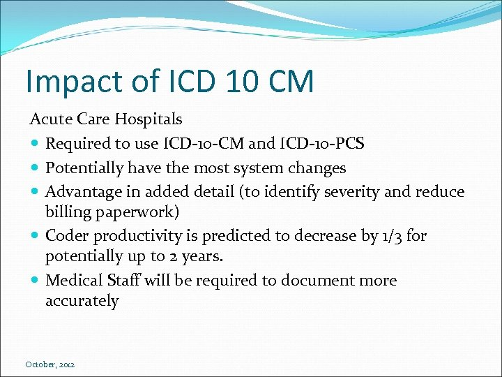 Impact of ICD 10 CM Acute Care Hospitals Required to use ICD-10 -CM and