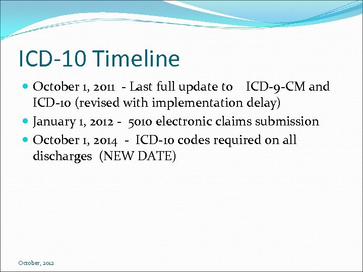 ICD-10 Timeline October 1, 2011 - Last full update to ICD-9 -CM and ICD-10