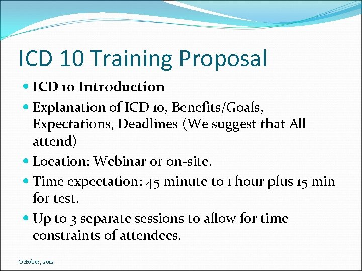 ICD 10 Training Proposal ICD 10 Introduction Explanation of ICD 10, Benefits/Goals, Expectations, Deadlines