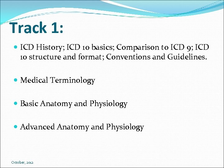 Track 1: ICD History; ICD 10 basics; Comparison to ICD 9; ICD 10 structure