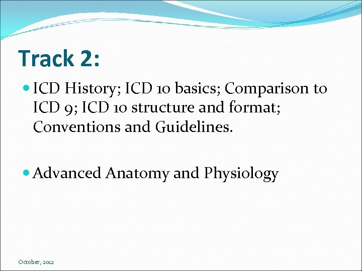 Track 2: ICD History; ICD 10 basics; Comparison to ICD 9; ICD 10 structure