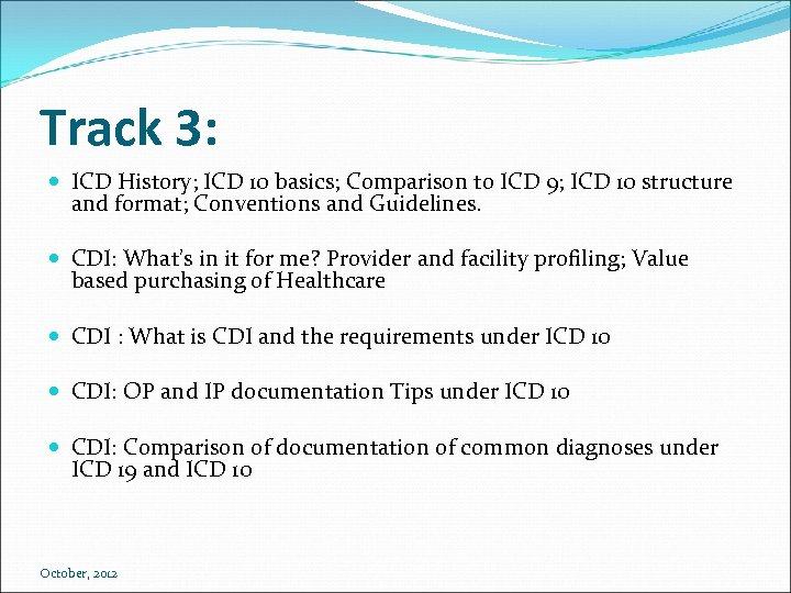 Track 3: ICD History; ICD 10 basics; Comparison to ICD 9; ICD 10 structure