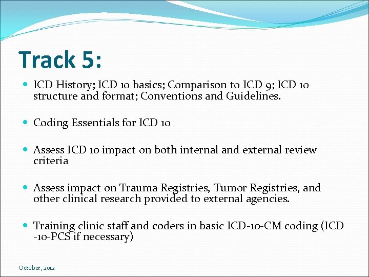 Track 5: ICD History; ICD 10 basics; Comparison to ICD 9; ICD 10 structure