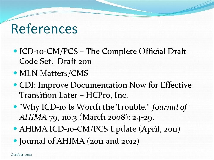 References ICD-10 -CM/PCS – The Complete Official Draft Code Set, Draft 2011 MLN Matters/CMS