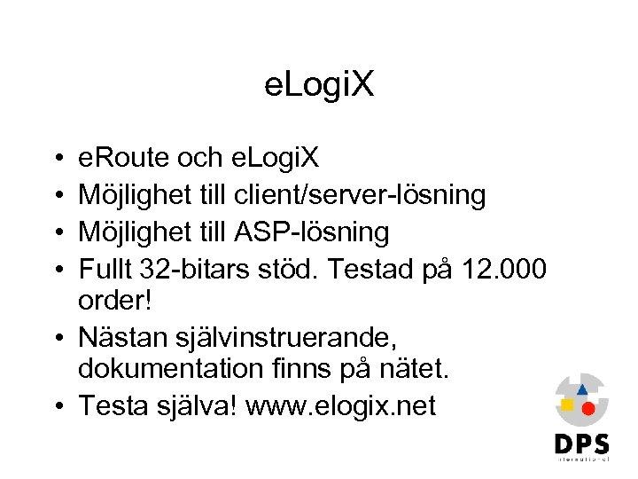 e. Logi. X • • e. Route och e. Logi. X Möjlighet till client/server-lösning