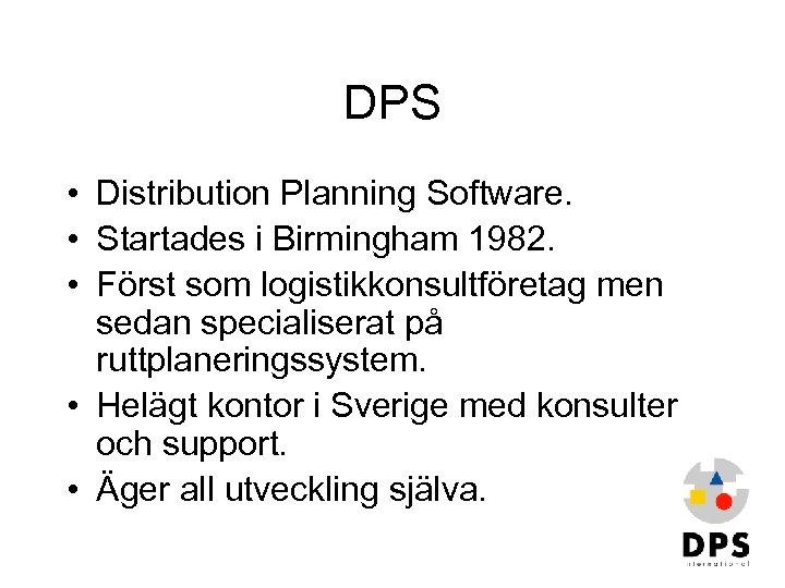 DPS • Distribution Planning Software. • Startades i Birmingham 1982. • Först som logistikkonsultföretag