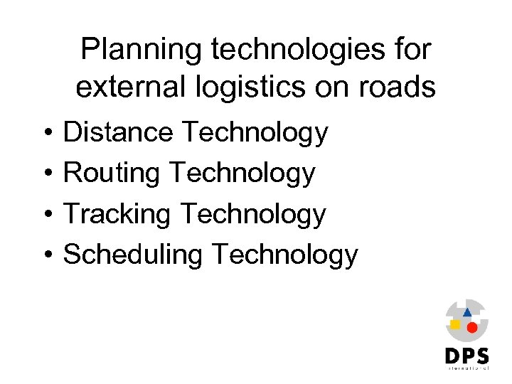 Planning technologies for external logistics on roads • • Distance Technology Routing Technology Tracking