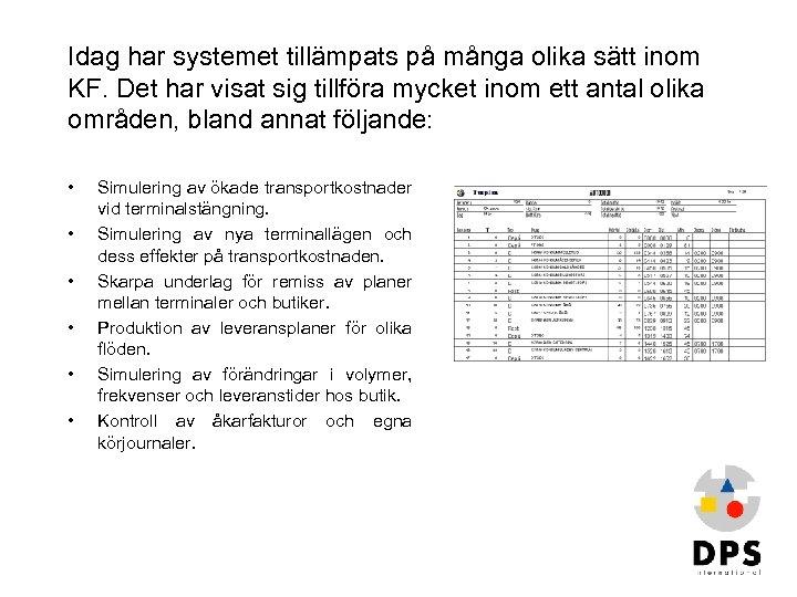 Idag har systemet tillämpats på många olika sätt inom KF. Det har visat sig