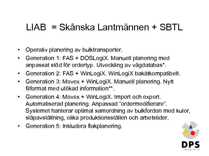 LIAB = Skånska Lantmännen + SBTL • Operativ planering av bulktransporter. • Generation 1: