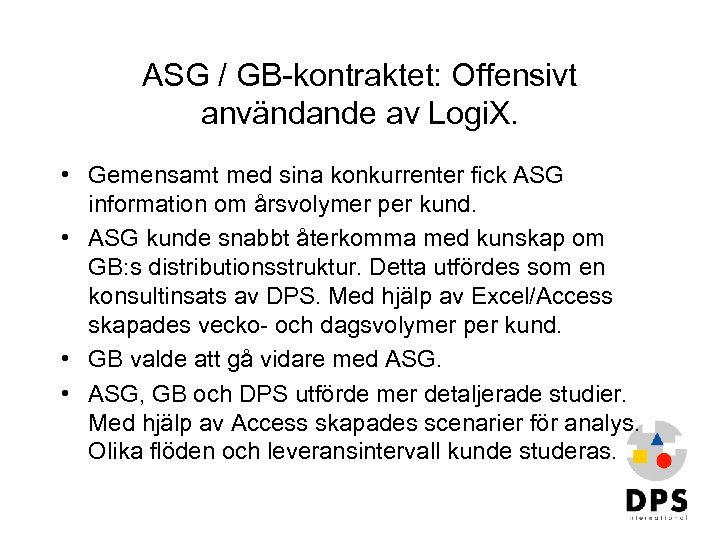 ASG / GB-kontraktet: Offensivt användande av Logi. X. • Gemensamt med sina konkurrenter fick