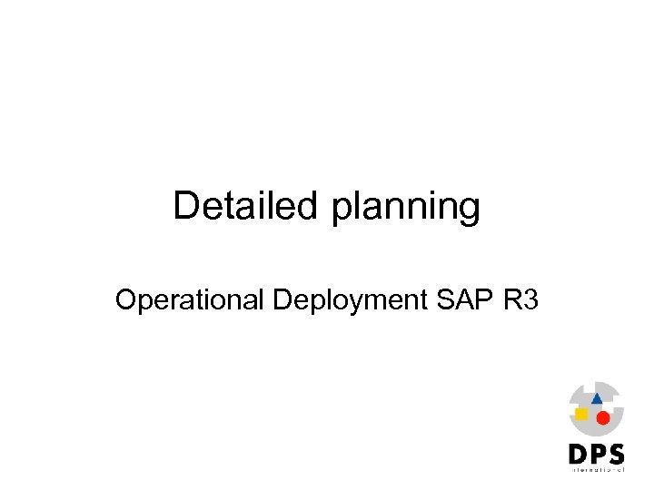Detailed planning Operational Deployment SAP R 3