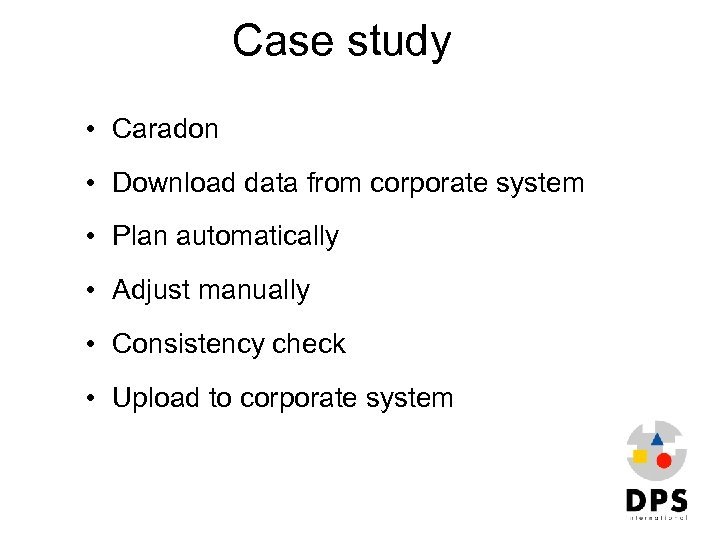 Case study • Caradon • Download data from corporate system • Plan automatically •