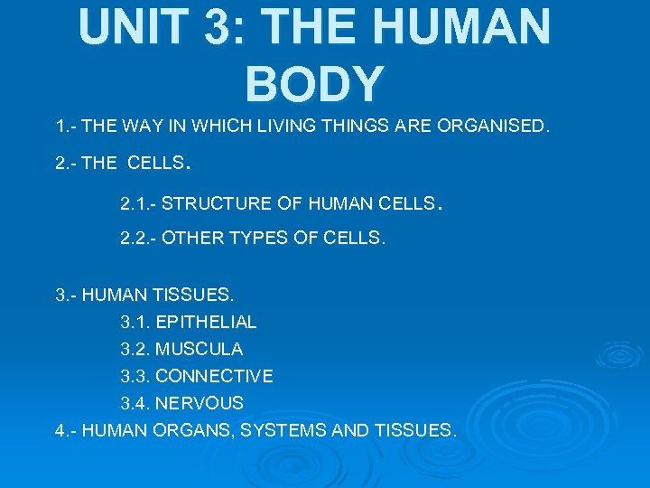 UNIT 3: THE HUMAN BODY 1. - THE WAY IN WHICH LIVING THINGS ARE