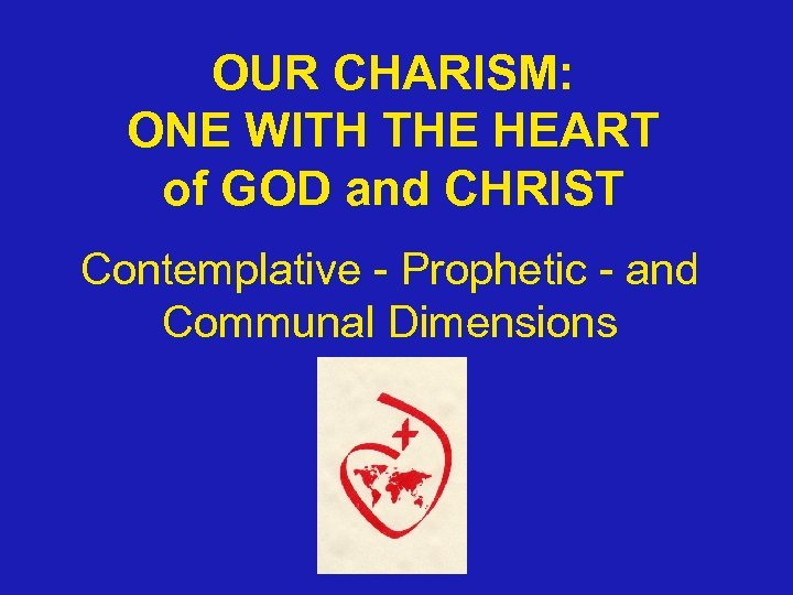 OUR CHARISM: ONE WITH THE HEART of GOD and CHRIST Contemplative - Prophetic -