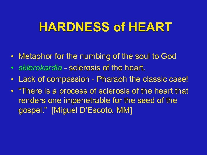 HARDNESS of HEART • • Metaphor for the numbing of the soul to God