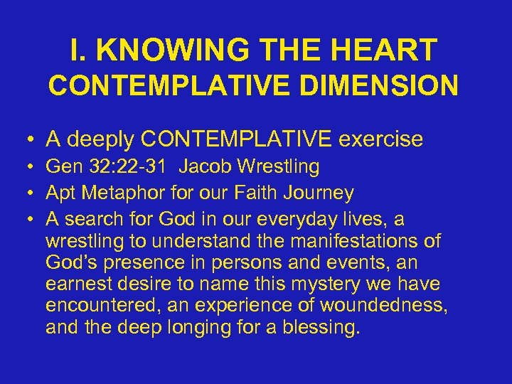I. KNOWING THE HEART CONTEMPLATIVE DIMENSION • A deeply CONTEMPLATIVE exercise • Gen 32: