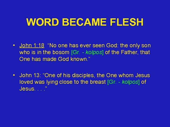 "WORD BECAME FLESH • John 1: 18 ""No one has ever seen God: the"