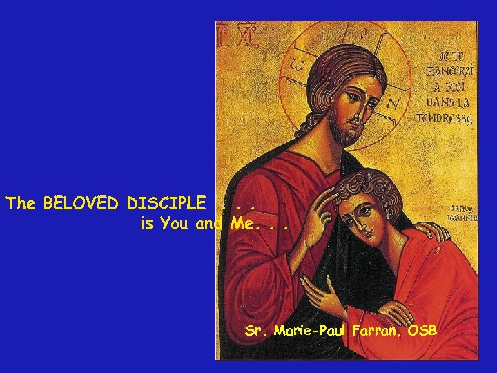 The BELOVED DISCIPLE. . . is You and Me. . . Sr. Marie-Paul Farran,