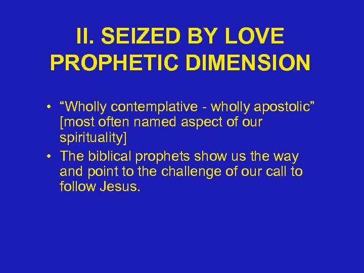 "II. SEIZED BY LOVE PROPHETIC DIMENSION • ""Wholly contemplative - wholly apostolic"" [most often"