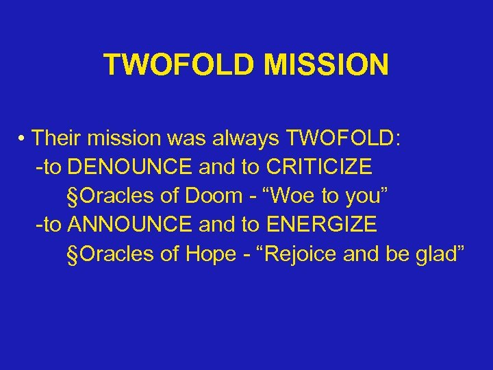 TWOFOLD MISSION • Their mission was always TWOFOLD: -to DENOUNCE and to CRITICIZE §Oracles