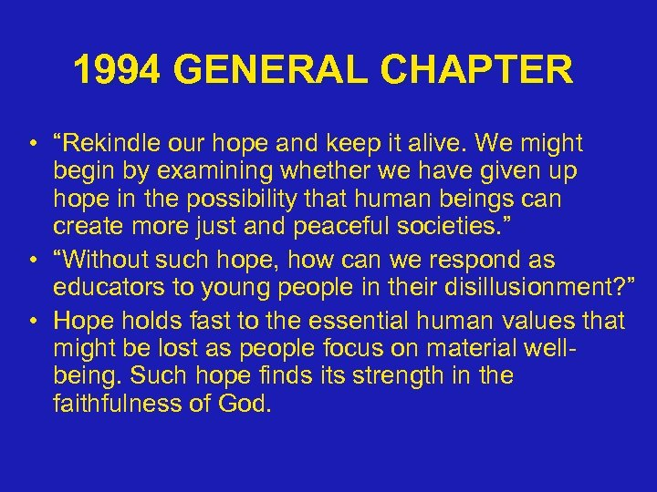 "1994 GENERAL CHAPTER • ""Rekindle our hope and keep it alive. We might begin"