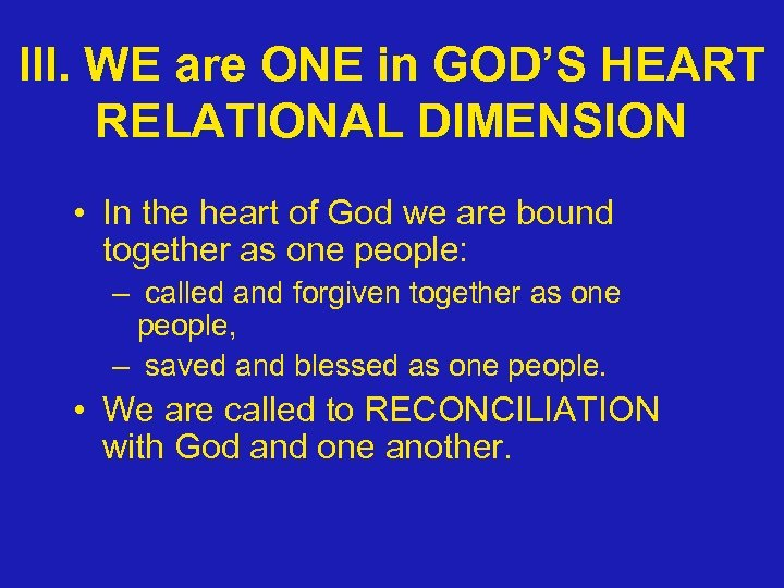 III. WE are ONE in GOD'S HEART RELATIONAL DIMENSION • In the heart of