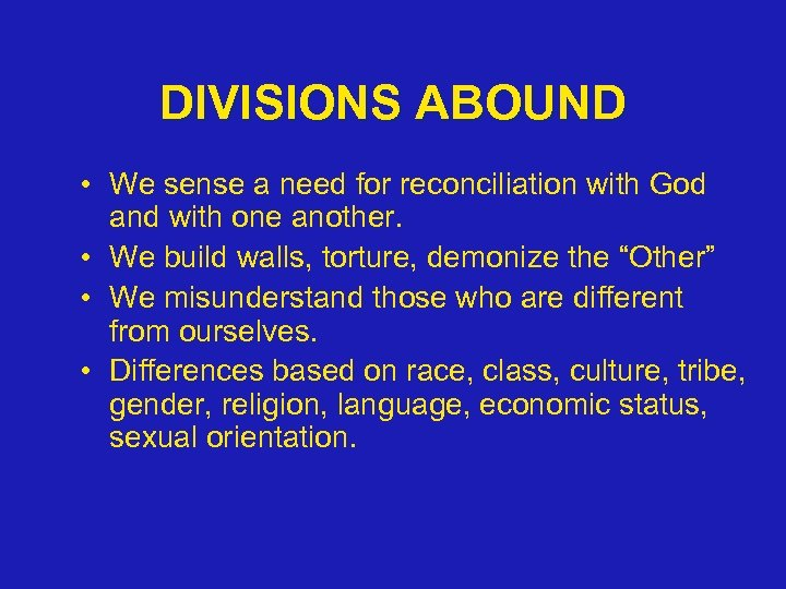 DIVISIONS ABOUND • We sense a need for reconciliation with God and with one