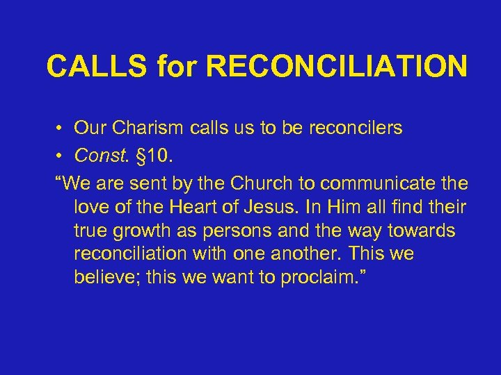CALLS for RECONCILIATION • Our Charism calls us to be reconcilers • Const. §