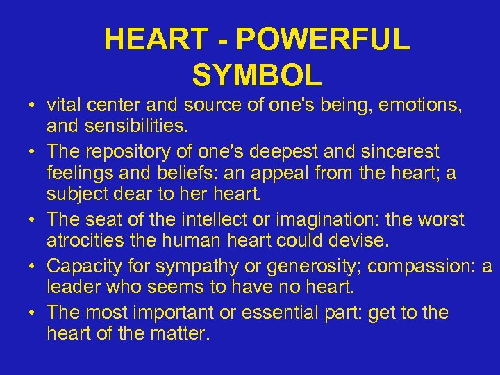 HEART - POWERFUL SYMBOL • vital center and source of one's being, emotions, and