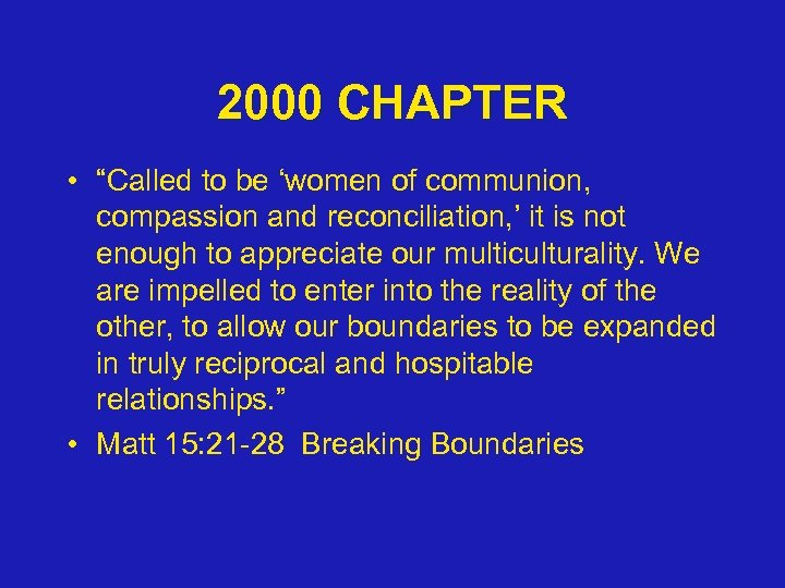 "2000 CHAPTER • ""Called to be 'women of communion, compassion and reconciliation, ' it"