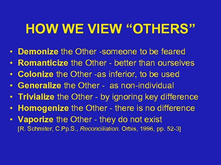"HOW WE VIEW ""OTHERS"" • • Demonize the Other -someone to be feared Romanticize"