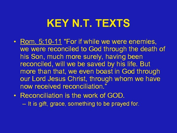 "KEY N. T. TEXTS • Rom. 5: 10 -11 ""For if while we were"