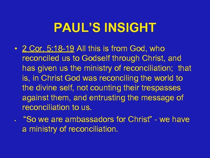 PAUL'S INSIGHT • 2 Cor. 5: 18 -19 All this is from God, who