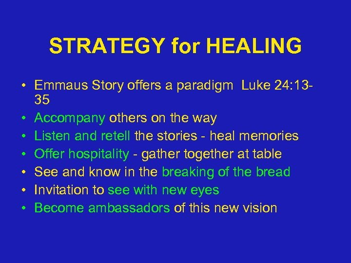STRATEGY for HEALING • Emmaus Story offers a paradigm Luke 24: 1335 • Accompany